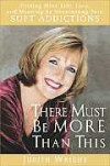 There Must Be More Than This: Finding More Life, Love and Meaning by Overcoming Your Soft Addictions - Judith Wright