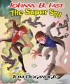 Johnny B. Fast: The Super Spy 1 - Tom Doganoglu