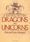 Dragons and Unicorns: A Natural History -  'Karin Johnsgard', 'Paul Johnsgard'