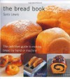 The Bread Book: The Definitive Guide to Making Bread By Hand or Machine - Sara  Lewis