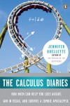 The Calculus Diaries: How Math Can Help You Lose Weight, Win in Vegas, and Survive a Zombie Apocalypse - Jennifer Ouellette