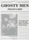 Ghosty Men: The Strange but True Story of the Collyer Brothers, New York's Greatest Hoarders: An Urban Historical - Franz Lidz