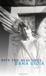 Pity the Beautiful - Dana Gioia