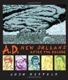 A.D.: New Orleans After the Deluge - Josh Neufeld