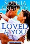 Loved by You (Tropical Heat Series, #5) - Sophia Knightly