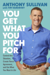 You Get What You Pitch For: Control Any Situation, Create Fierce Agreement, and Get What You Want In Life - Anthony O'Sullivan, Tim Vandehey