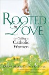 Rooted in Love: Our Calling as Catholic Women - Donna-Marie Cooper O'Boyle
