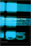 The French Language Today: A Linguistic Introduction - Adrian Battye,  Marie-Anne Hintze,  Paul Rowlett