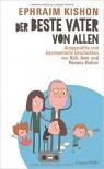 Der beste Vater von allen: Ausgewählte und kommentierte Geschichten von Rafi, Amir und Renana Kishon - Ephraim Kishon