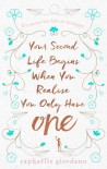 Your Second Life Begins When You Realize You Only Have One - RAPHAËLLE GIORDANO