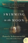 Swimming in the Moon: A Novel - Pamela Schoenewaldt