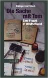 Die Sache Mit Tom: Eine Flucht In Deutschland - Rüdiger von Fritsch