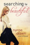 Searching for Beautiful - Nyrae Dawn