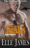 SEAL's Defiance (Take No Prisoners) (Volume 7) - Elle James