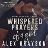 Whispered Prayers of a Girl Audible Audiobook – Unabridged Alex Grayson (Author, Publisher), Nicole Blessing (Narrator), Rhett Samuel Price (Narrator) - Hot Tree Editing, Shauna Kruse Kruse Images and Photography, Alex Grayson