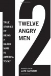 12 Angry Men: True Stories of Being a Black Man in America Today -