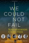 We Could Not Fail: The First African Americans in the Space Program - Richard Paul, Steven Moss