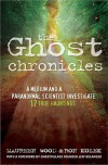 The Ghost Chronicles: A Medium and a Paranormal Scientist Investigate 17 True Hauntings - Maureen Wood, Ron Kolek