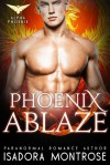 Phoenix Ablaze (Alpha Phoenix Book 2) - Isadora Montrose