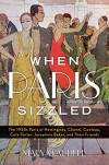 When Paris Sizzled: The 1920s Paris of Hemingway, Chanel, Cocteau, Cole Porter, Josephine Baker, and Their Friends - Mary McAuliffe