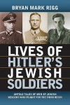 Lives of Hitler's Jewish Soldiers: Untold Tales of Men of Jewish Descent Who Fought for the Third Reich (Modern War Studies) - Bryan Mark Rigg