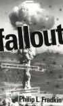 Fallout: An American Nuclear Tragedy - Philip L. Fradkin