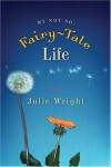 My Not-So-Fairy-Tale Life - Julie Wright