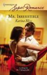 Mr. Irresistible - Karina Bliss