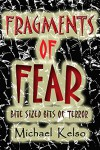 Fragments of Fear: Twenty tales of terror to chill and thrill you to the very bone. - Michael Kelso
