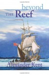 Beyond the Reef (The Bolitho Novels) (Volume 19) - Alexander Kent