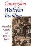 Conversion in the Wesleyan Tradition - Kenneth J. Collins, John H. Tyson