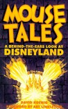 Mouse Tales: A Behind-The-Ears Look at Disneyland - David Koenig