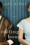 Calling Me Home: A Novel - Julie Kibler