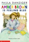 Amber Brown Is Feeling Blue - Paula Danziger, Tony Ross