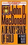 A Deadly Shade of Gold (Travis McGee Series #5) - John D. MacDonald