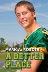 A Better Place (Gay Youth Chronicles, #5) - Mark A. Roeder