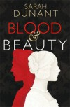 Blood and Beauty - Sarah Dunant