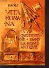 Vita romana / la vie quotidienne dans la rome antique - Paoli Ugo Enrico