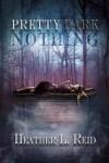 Pretty Dark Nothing - Heather L. Reid