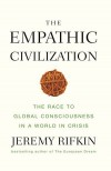 The Empathic Civilization: The Race to Global Consciousness in a World in Crisis -