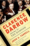Clarence Darrow: Attorney for the Damned - John A. Farrell