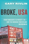 Broke, USA: From Pawnshops to Poverty, Inc. - How the Working Poor Became Big Business - Gary Rivlin