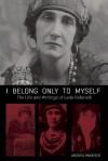 I Belong Only to Myself: The Life and Writings of Leda Rafanelli - Andrea Pakieser, Leda Rafanelli