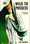 Wild to Possess - Gil Brewer