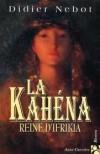 La Kahéna: Reine d'Ifrikia - Didier Nebot