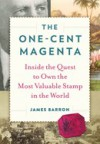 The One-Cent Magenta: Inside the Quest to Own the Most Valuable Stamp in the World - James Barron