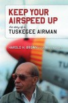 Keep Your Airspeed Up: The Story of a Tuskegee Airman - Harold H. Brown, Marsha S. Bordner