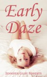 Early Daze - Jennifer Gilby Roberts