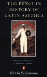 The Penguin History of Latin America - Edwin Williamson