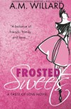 Frosted Sweets (A Taste of Love Series) (Volume 1) - A.M. Willard